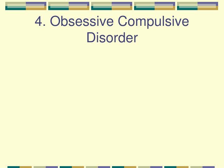 4. Obsessive Compulsive Disorder