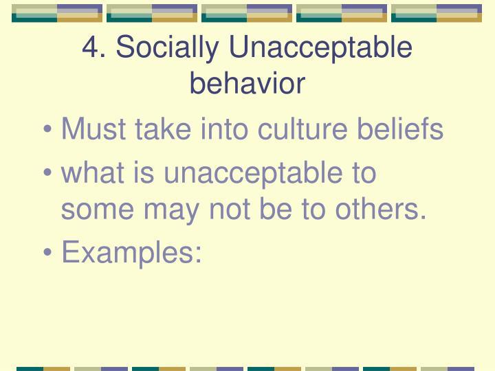 4. Socially Unacceptable behavior