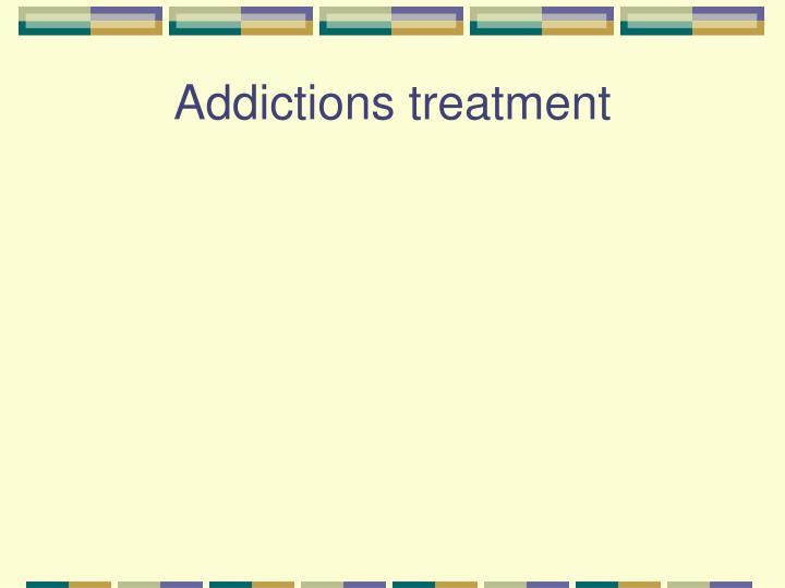 Addictions treatment