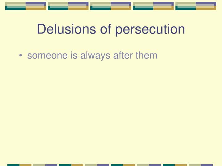 Delusions of persecution