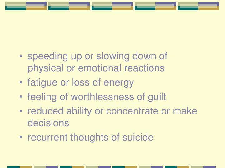 speeding up or slowing down of physical or emotional reactions