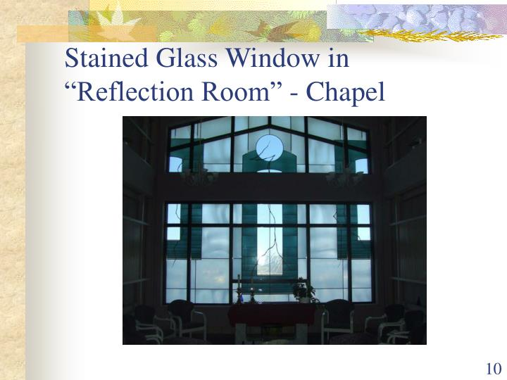 "Stained Glass Window in ""Reflection Room"" - Chapel"
