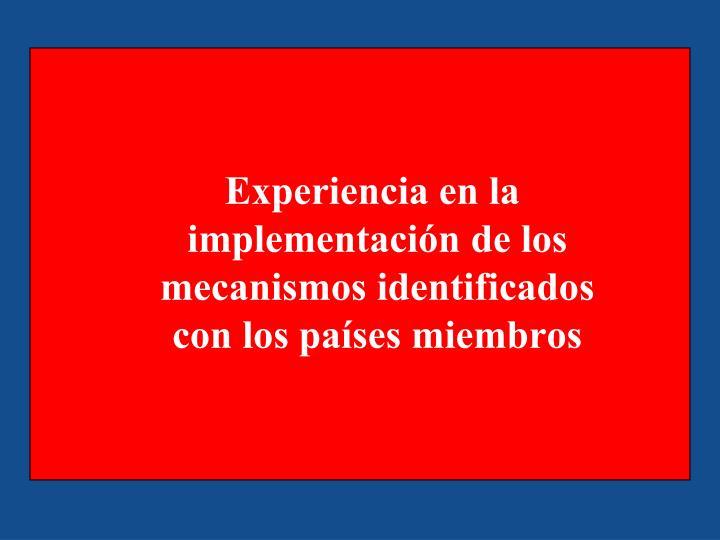 Experiencia en la implementación de los mecanismos identificados con los países miembros