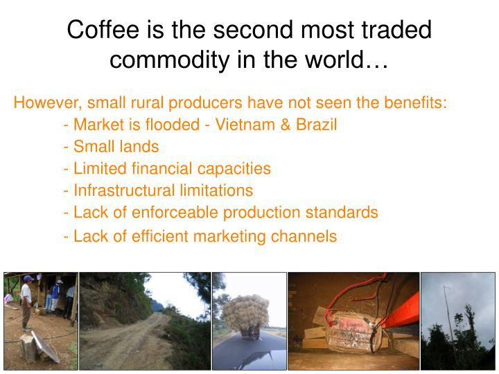 Coffee is the second most traded commodity in the world…
