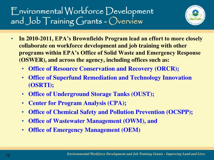 In 2010-2011, EPA's Brownfields Program lead an effort to more closely collaborate on workforce development and job training with other programs within EPA's Office of Solid Waste and Emergency Response (OSWER), and across the agency, including offices such as:
