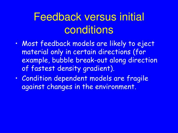 Feedback versus initial conditions