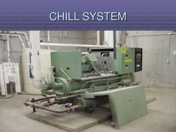 CHILL SYSTEM