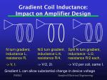 gradient coil inductance impact on amplifier design