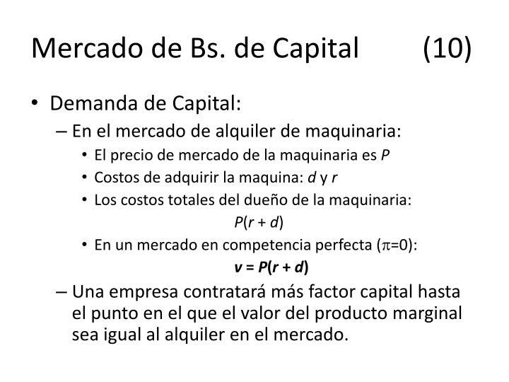 Mercado de Bs. de Capital     (10)