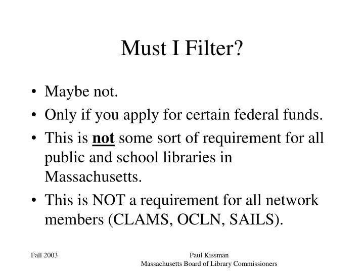 Must I Filter?