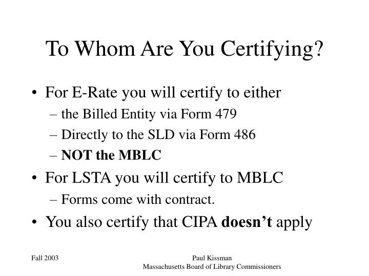 To Whom Are You Certifying?