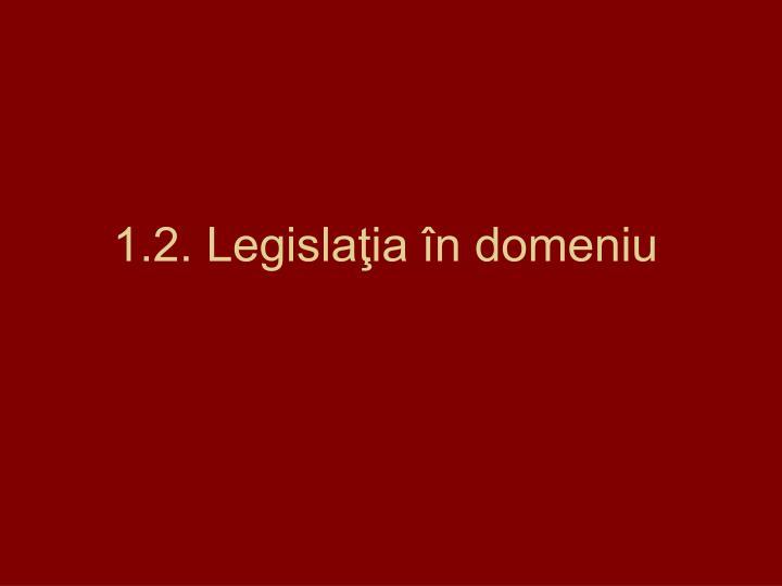 1.2. Legislaţia în domeniu