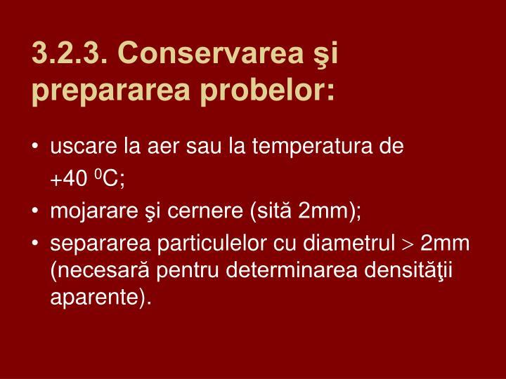 3.2.3. Conservarea şi prepararea probelor:
