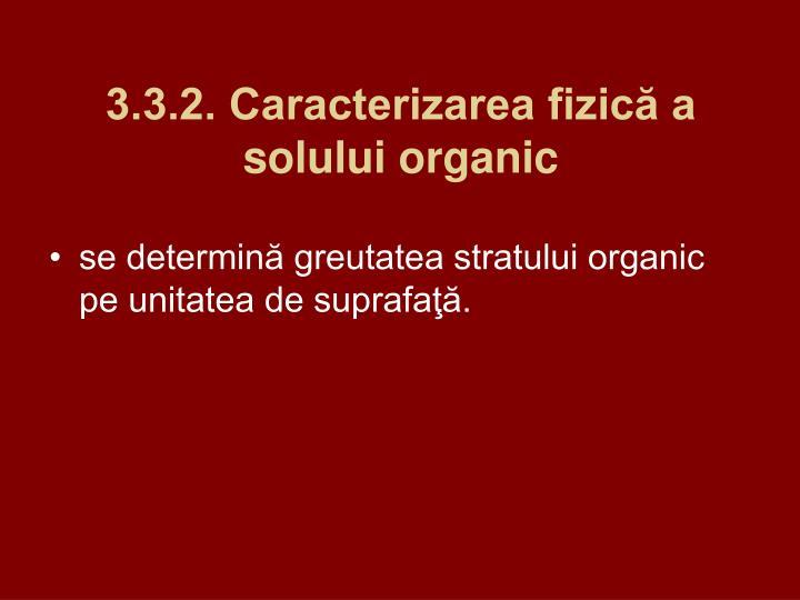 3.3.2. Caracterizarea fizică a solului organic
