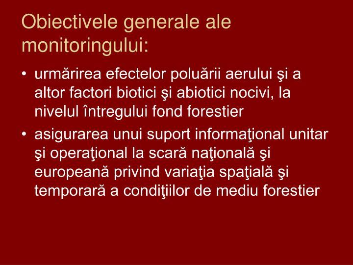 Obiectivele generale ale monitoringului: