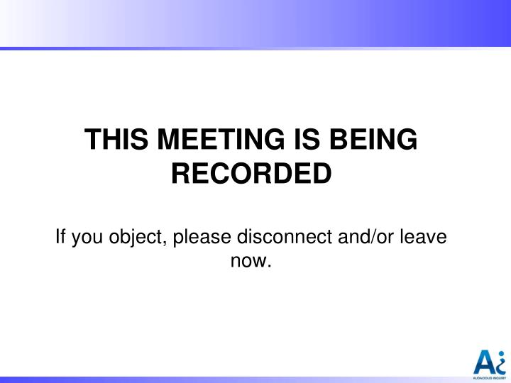 This meeting is being recorded if you object please disconnect and or leave now