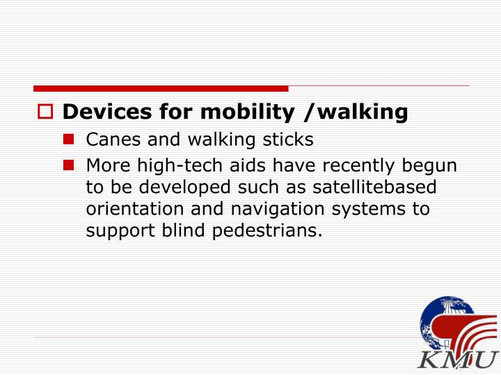 Devices for mobility /walking
