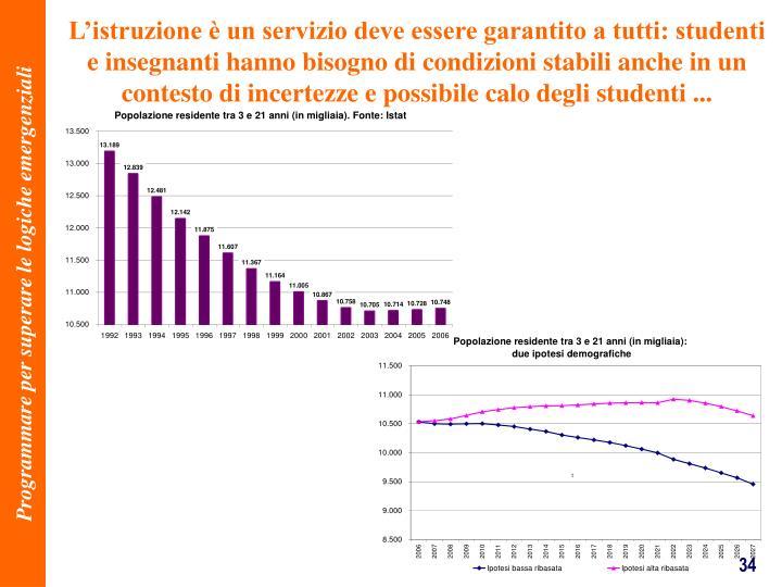 Listruzione  un servizio deve essere garantito a tutti: studenti e insegnanti hanno bisogno di condizioni stabili anche in un contesto di incertezze e possibile calo degli studenti ...