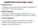 spatial interaction helps create