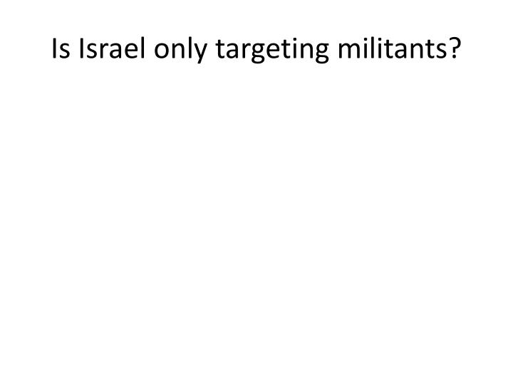 Is Israel only targeting militants?