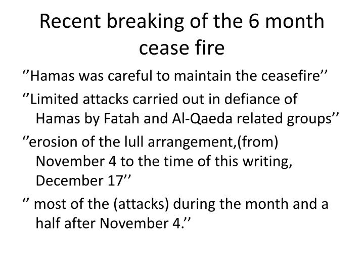 Recent breaking of the 6 month cease fire