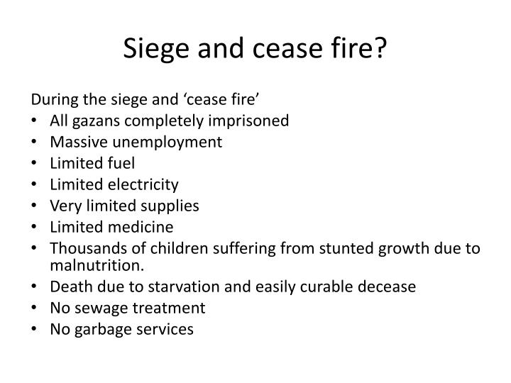 Siege and cease fire?