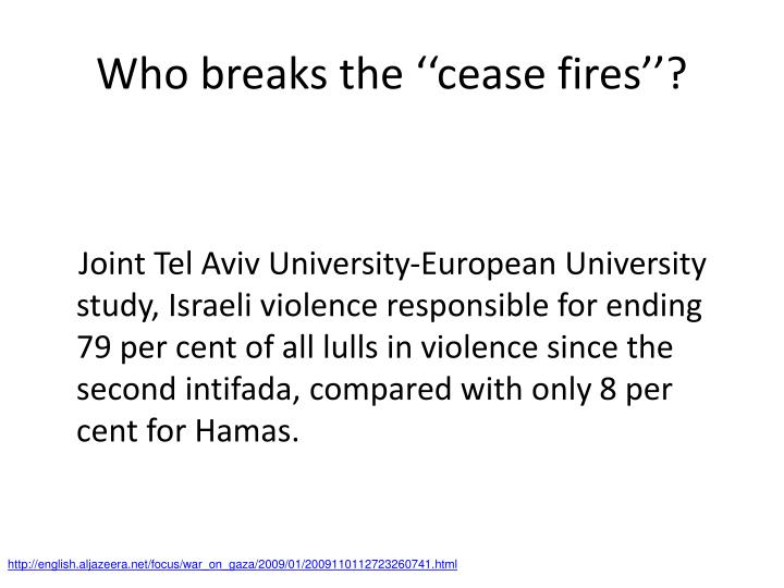 Who breaks the ''cease fires''?