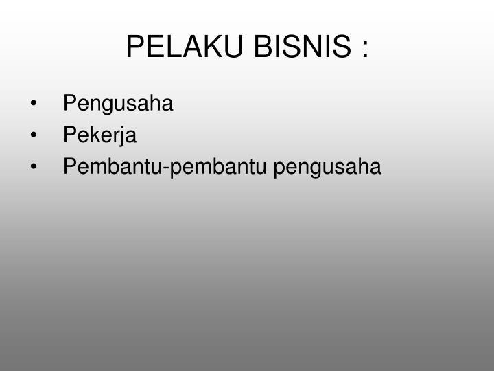 PELAKU BISNIS :