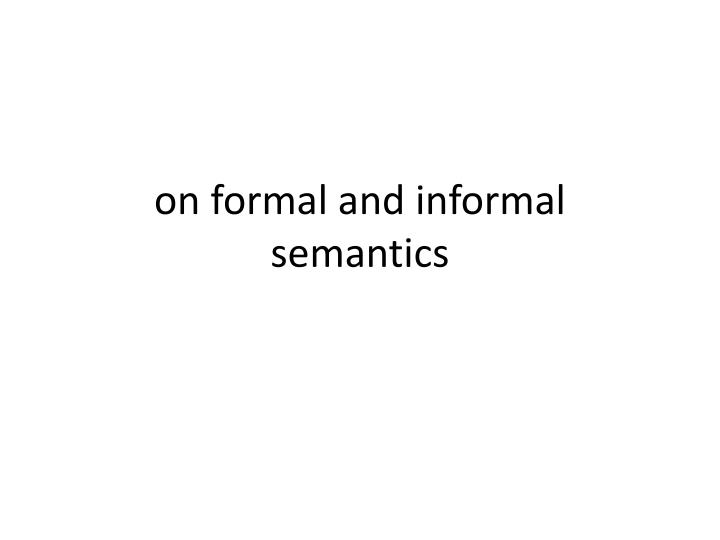 on formal and informal semantics