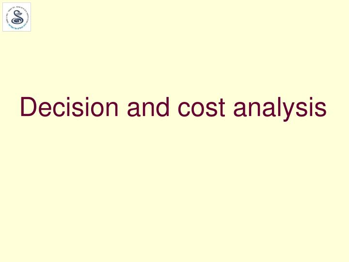 Decision and cost analysis