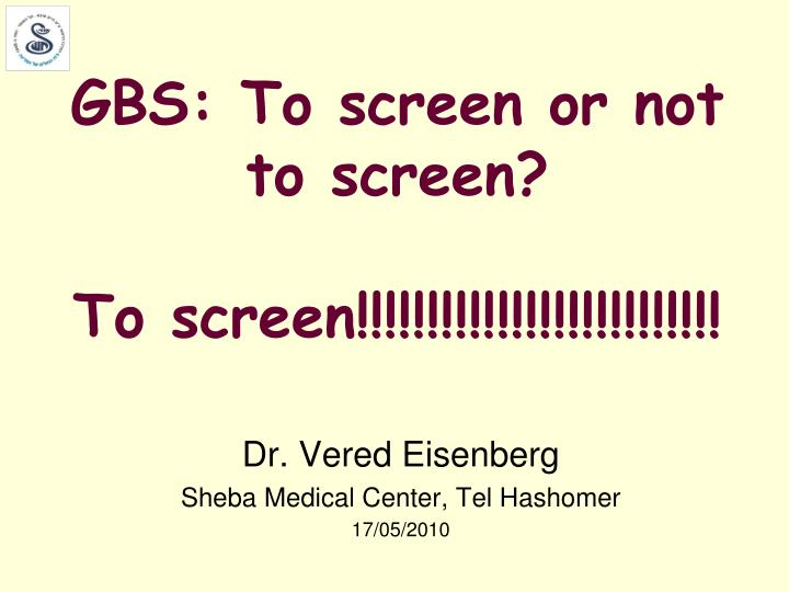 Gbs to screen or not to screen to screen