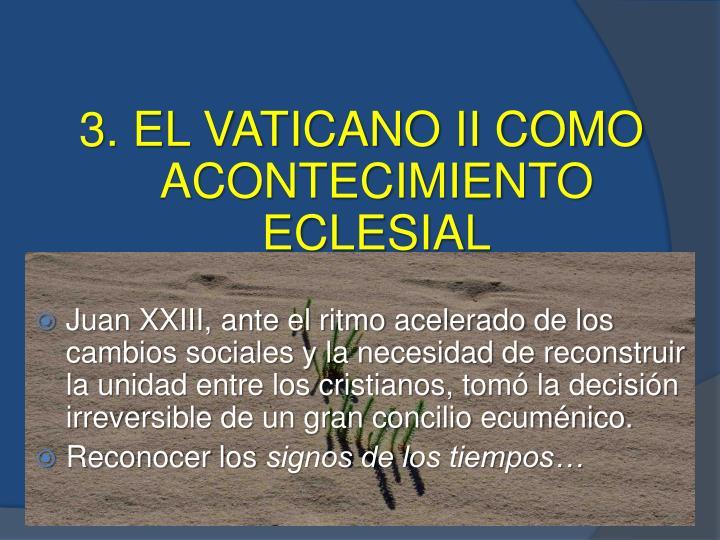 3. EL VATICANO II COMO ACONTECIMIENTO ECLESIAL