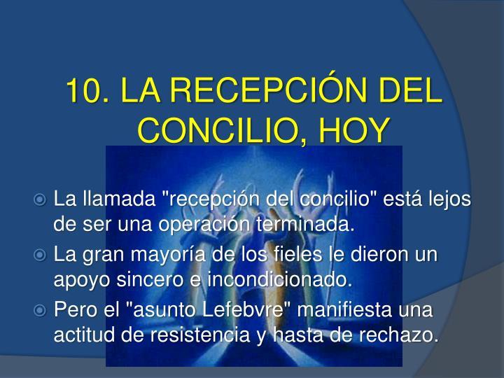 10. LA RECEPCIÓN DEL CONCILIO, HOY