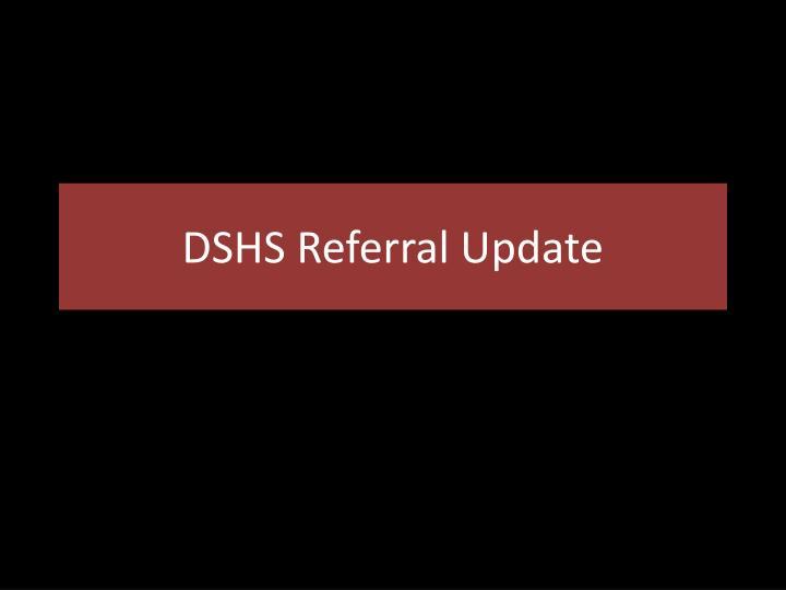 DSHS Referral Update