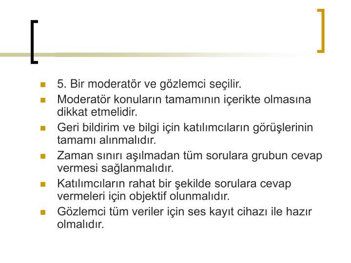 5. Bir moderatör ve gözlemci seçilir.