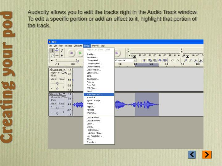 Audacity allows you to edit the tracks right in the Audio Track window. To edit a specific portion or add an effect to it, highlight that portion of the track.