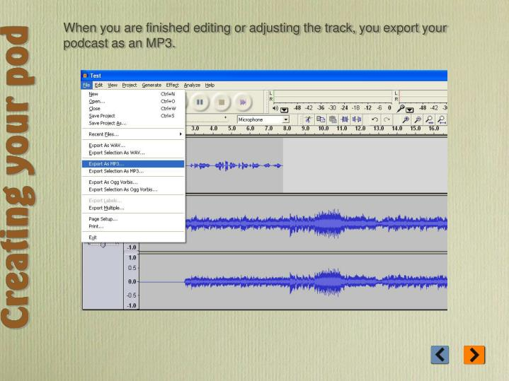 When you are finished editing or adjusting the track, you export your podcast as an MP3.