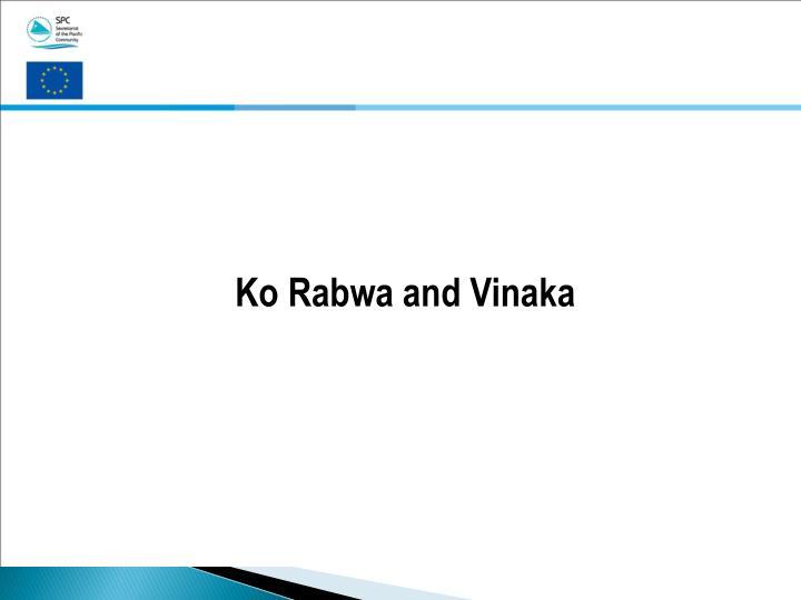 Ko Rabwa and Vinaka
