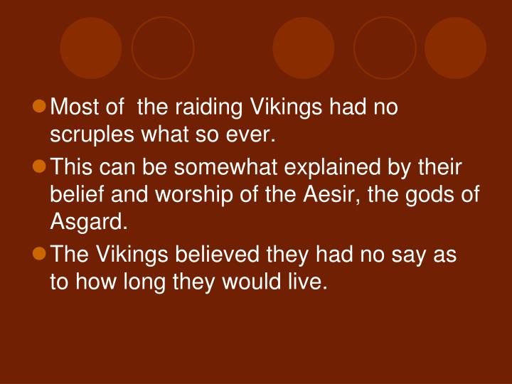 Most of  the raiding Vikings had no scruples what so ever.