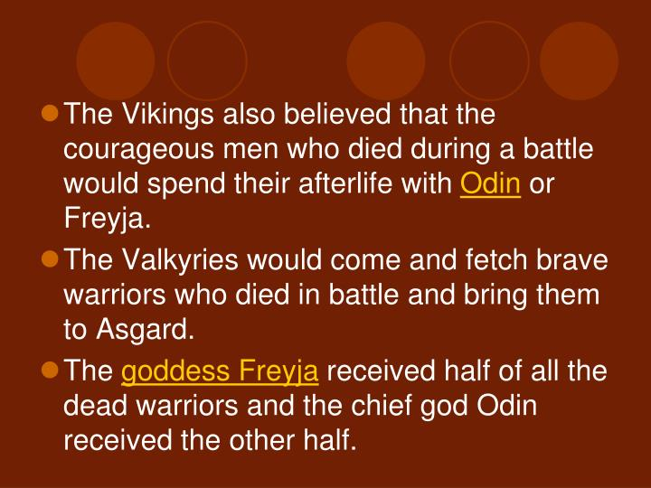 The Vikings also believed that the courageous men who died during a battle would spend their afterlife with