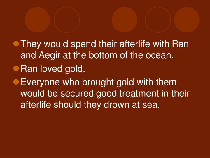 They would spend their afterlife withRan and Aegirat the bottom of the ocean.