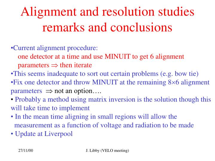 Alignment and resolution studies remarks and conclusions