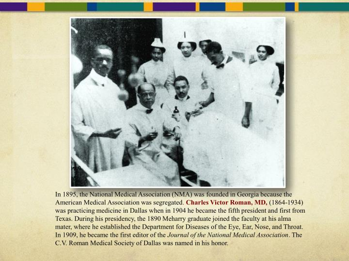 In 1895, the National Medical Association (NMA) was founded in Georgia because the American Medical Association was segregated