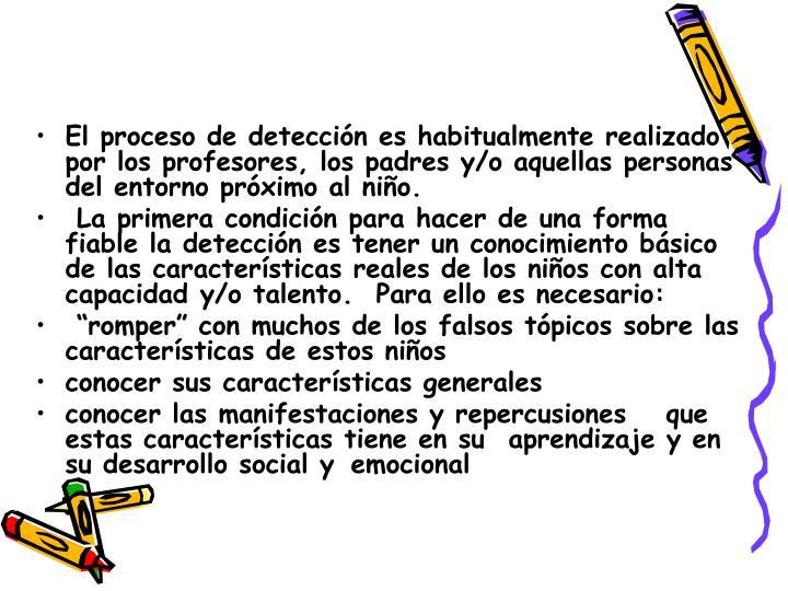 El proceso de detección es habitualmente realizado por los profesores, los padres y/o aquellas personas del entorno próximo al niño.