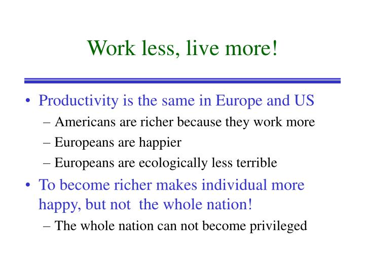 Work less, live more!
