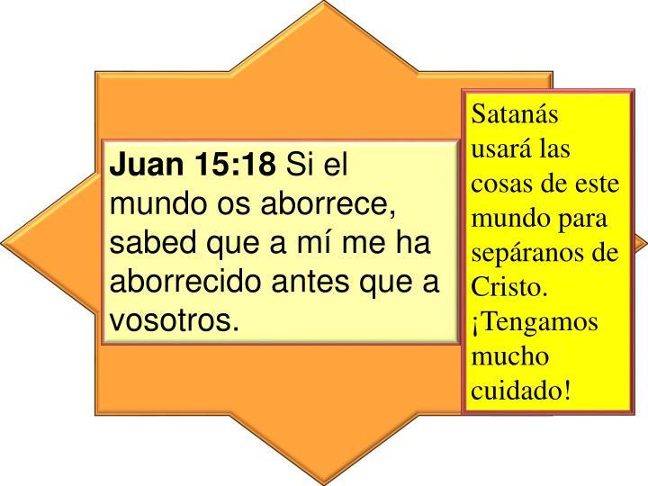 Satanás usará las cosas de este mundo para sepáranos de Cristo. ¡Tengamos mucho cuidado!