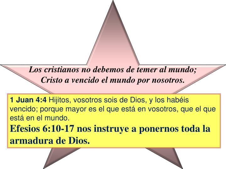 Los cristianos no debemos de temer al mundo;