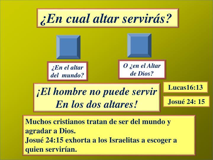 ¿En cual altar servirás?