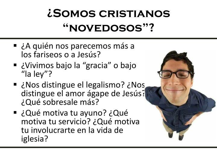 """¿Somos cristianos """"novedosos""""?"""