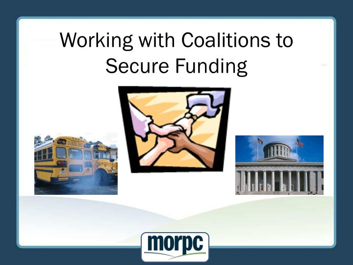 Working with coalitions to secure funding